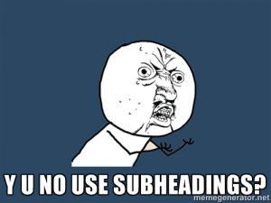 Y u no use subheadings? meme