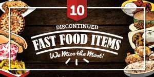 Banner Headline - 10 Discontinued Fast Food Items We Miss